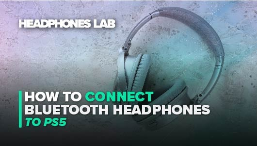 How to Connect Bluetooth Headphones to PS5